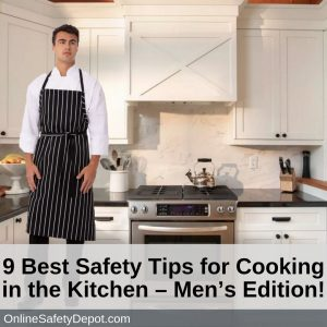 9 Best Safety Tips for Cooking in the Kitchen – Men's Edition!