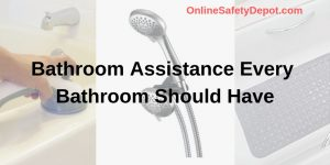 Bathroom Assistance Every Bathroom Should Have