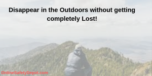 Disappear in the Outdoors without getting completely Lost!