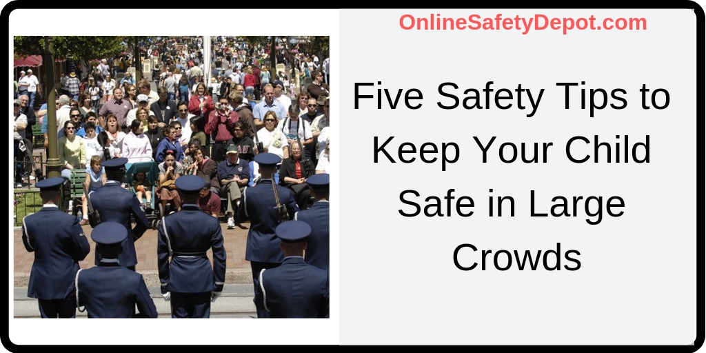 Five Safety Tips to Keep Your Child Safe in Large Crowds