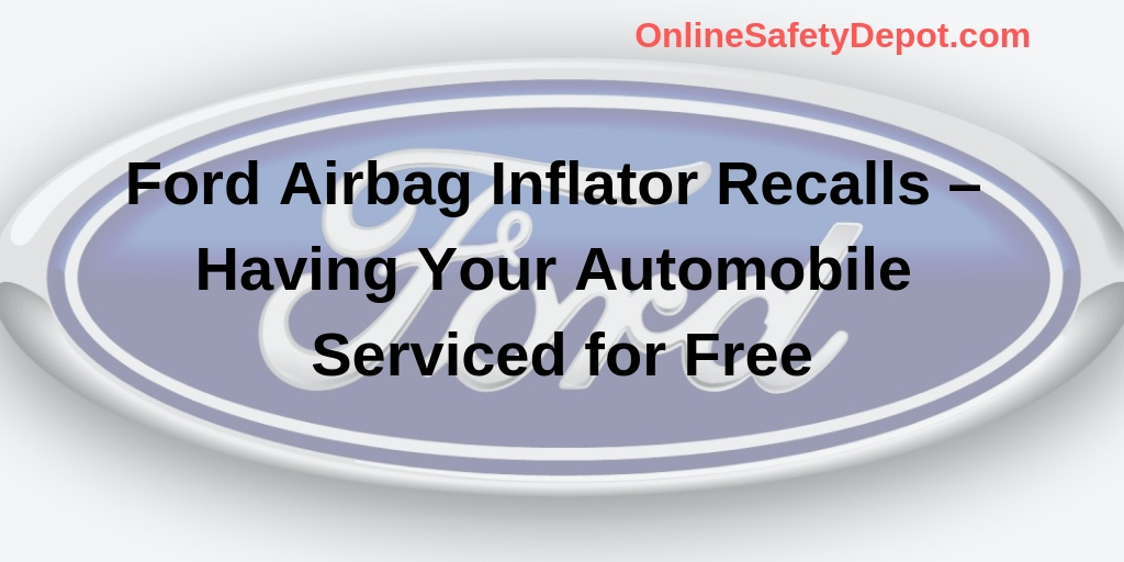 Ford Airbag Inflator Recalls – Having Your Automobile Serviced for Free