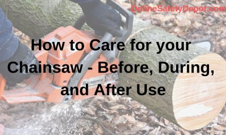 How to Care for your Chainsaw – Before, During, and After Use