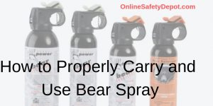 How to Properly Carry and Use Bear Spray