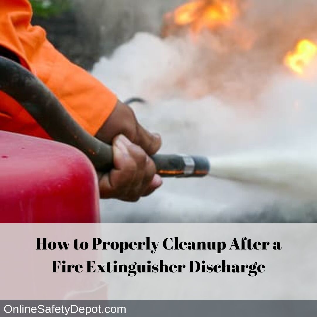 How to Properly Cleanup After a Fire Extinguisher Discharge