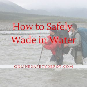 How to Safely Wade in Water