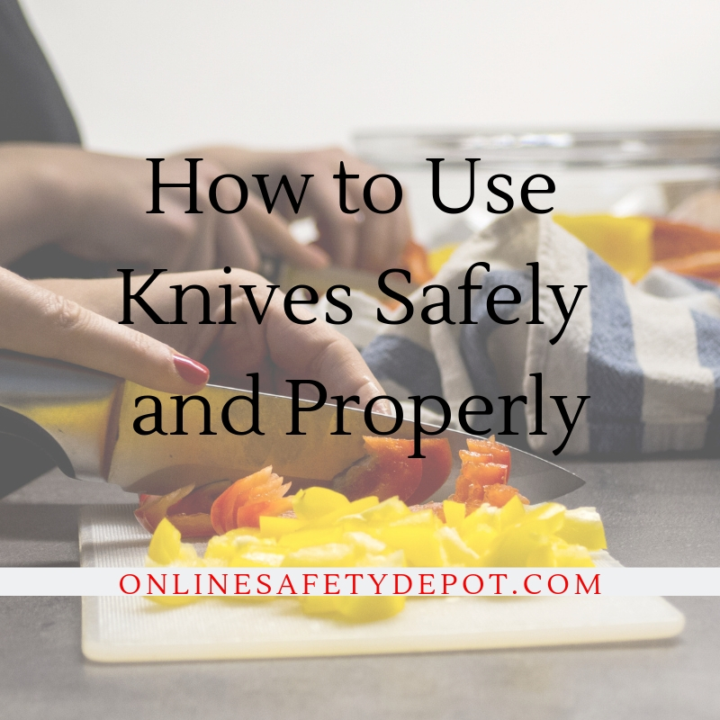 How to Use Knives Safely and Properly