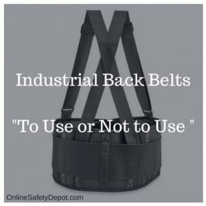 Industrial Back Belts-To Use or Not to Use