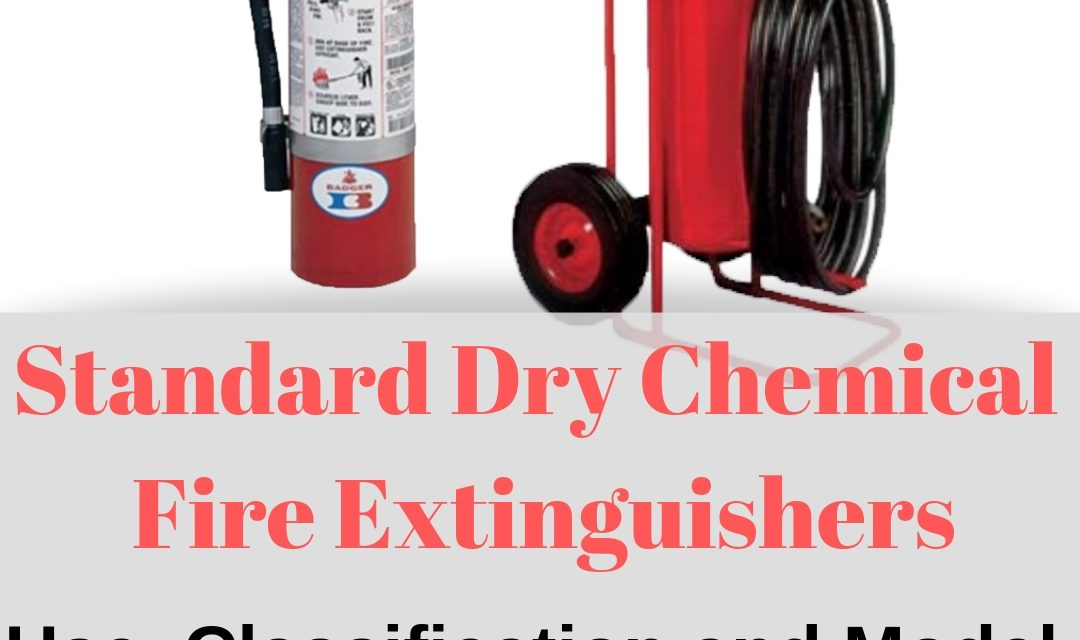 Standard (BC) Dry Chemical Fire Extinguishers Use, Classification and Model Designs