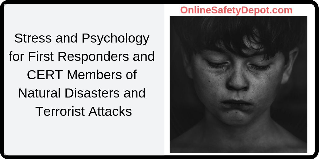 Stress and Psychology for First Responders and CERT Members of Natural Disasters and Terrorist Attacks