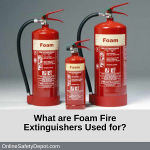 What are Foam Fire Extinguishers Used for?