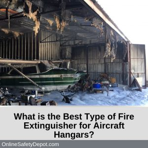 What is the Best Type of Fire Extinguisher for Aircraft Hangars?
