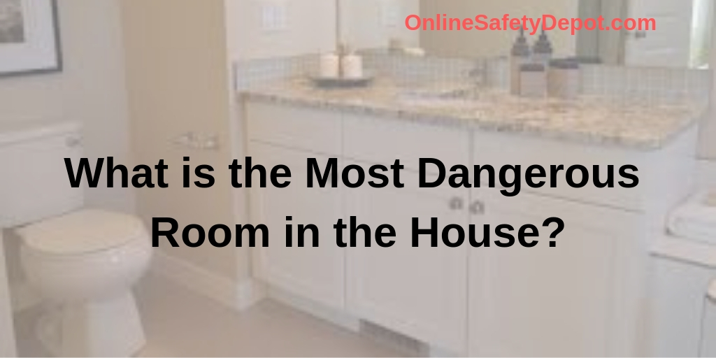 What is the Most Dangerous Room in the House?