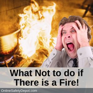 What not to do if there is a fire!