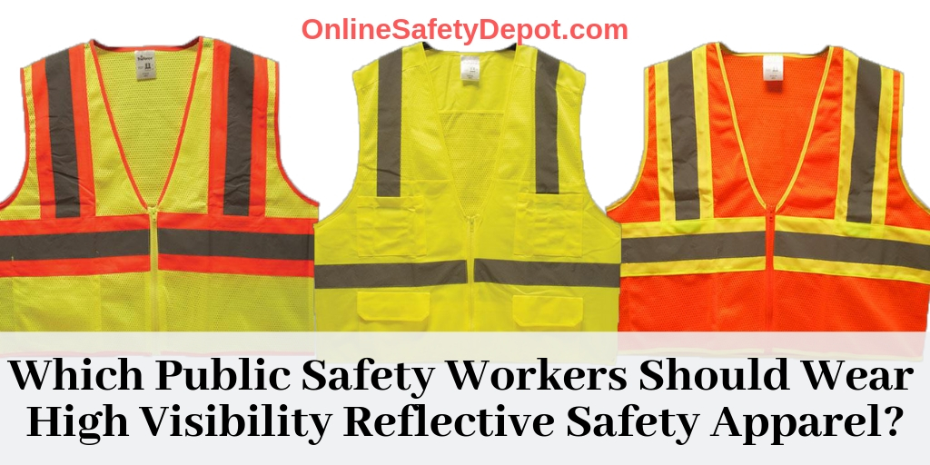 Which Public Safety Workers Should Wear High Visibility Reflective Safety Apparel?